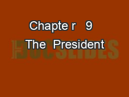 Chapte r   9  The  President PowerPoint PPT Presentation
