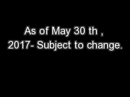 As of May 30 th , 2017- Subject to change.