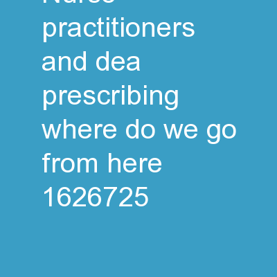 Nurse Practitioners and DEA Prescribing:  Where Do We Go From Here?