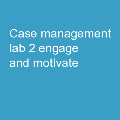 Case Management Lab 2: Engage and Motivate PowerPoint PPT Presentation