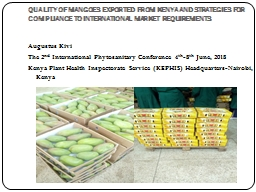 QUALITY OF MANGOES EXPORTED FROM KENYA AND STRATEGIES FOR COMPLIANCE TO INTERNATIONAL MARKET REQUIR
