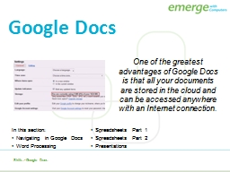 One of the greatest advantages of Google Docs is that all your documents are stored in the cloud an