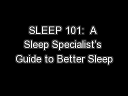 SLEEP 101:  A Sleep Specialist's Guide to Better Sleep PowerPoint PPT Presentation