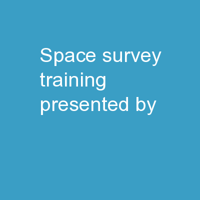 Space Survey Training Presented by