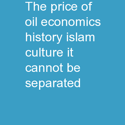 The Price of Oil Economics – History – Islam – Culture; it cannot be separated