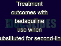Treatment outcomes with bedaquiline use when substituted for second-line