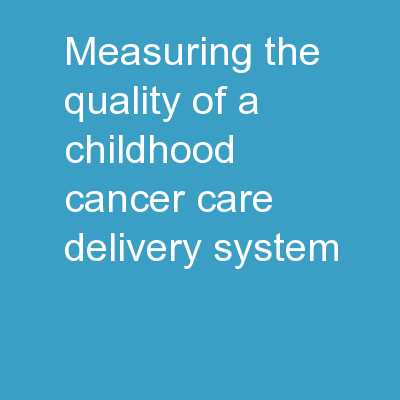 Measuring the Quality of a Childhood Cancer Care Delivery System: