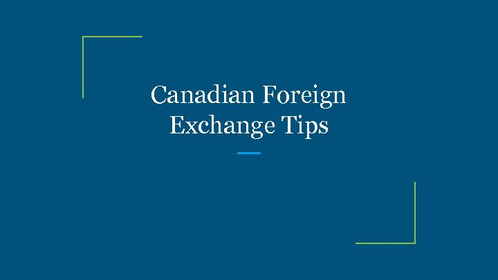 Canadian Foreign Exchange Tips