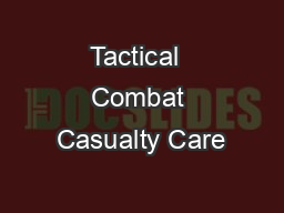 Tactical  Combat Casualty Care PowerPoint PPT Presentation