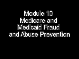 Module 10 Medicare and Medicaid Fraud and Abuse Prevention