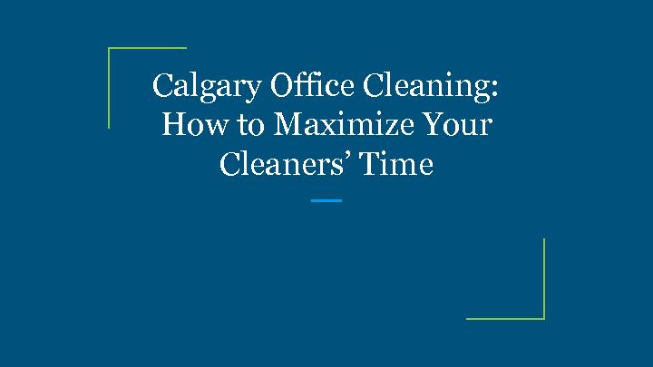 Calgary Office Cleaning: How to Maximize Your Cleaners� Time