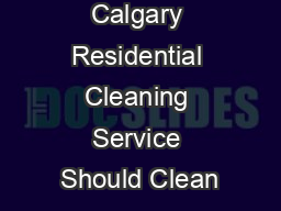 Places Every Calgary Residential Cleaning Service Should Clean PowerPoint PPT Presentation