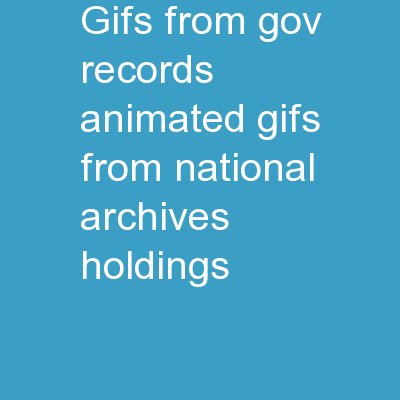 GIFs from .Gov Records Animated GIFs from National Archives Holdings