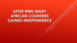 After WWII many African countries gained independence