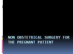 Non Obstetrical Surgery for the Pregnant Patient