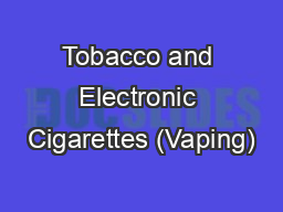 Tobacco and Electronic Cigarettes (Vaping)