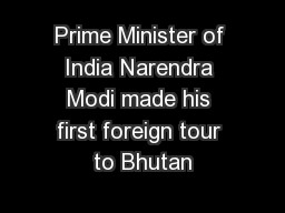 Prime Minister of India Narendra Modi made his first foreign tour to Bhutan