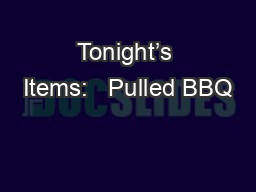 Tonight's Items:   Pulled BBQ PowerPoint PPT Presentation