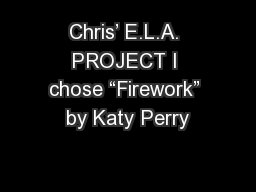 Chris� E.L.A. PROJECT I chose �Firework� by Katy Perry