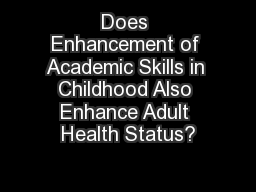 Does Enhancement of Academic Skills in Childhood Also Enhance Adult Health Status?