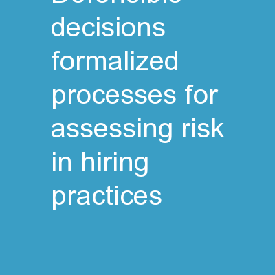 Defensible Decisions:   Formalized Processes for Assessing Risk in Hiring Practices