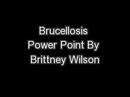 Brucellosis Power Point By Brittney Wilson