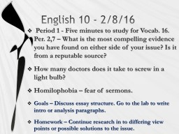 English 10 - 2/8/16  Period 1 - Five minutes to study for Vocab. 16. Per. 2,7 – What is the most