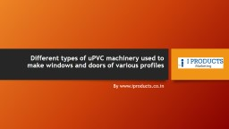 Different types of uPVC machinery used to make windows and doors of various profiles