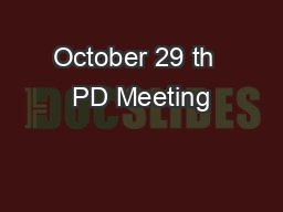 October 29 th  PD Meeting