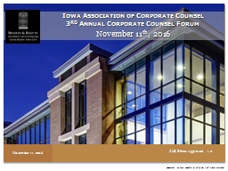 November 11 th ,  2016 Iowa Association of Corporate Counsel