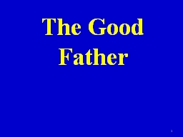 The Good Father 1 I. A good father is present PowerPoint PPT Presentation