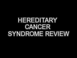 HEREDITARY CANCER SYNDROME REVIEW