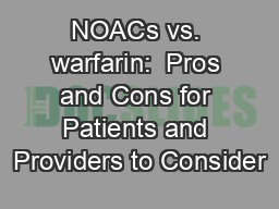 NOACs vs. warfarin:  Pros and Cons for Patients and Providers to Consider PowerPoint PPT Presentation