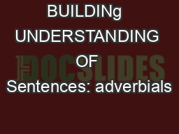BUILDINg  UNDERSTANDING OF Sentences: adverbials