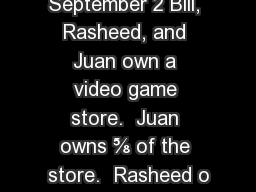 September 2 Bill, Rasheed, and Juan own a video game store.  Juan owns ? of the store.  Rasheed o