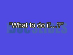 """""""What to do if…?"""""""