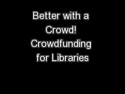 Better with a Crowd! Crowdfunding for Libraries PowerPoint PPT Presentation