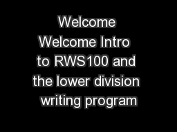 Welcome Welcome Intro  to RWS100 and the lower division writing program