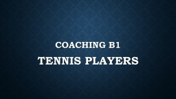 COACHING B1 TENNIS PLAYERS