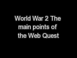 World War 2 The main points of the Web Quest