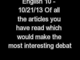 English 10 - 10/21/13 Of all the articles you have read which would make the most interesting debat PowerPoint PPT Presentation