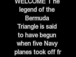 WELCOME T he legend of the Bermuda Triangle is said to have begun when five Navy planes took off fr