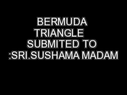 BERMUDA TRIANGLE   SUBMITED TO :SRI.SUSHAMA MADAM