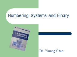 Dr. Yinong Chen Numbering Systems and Binary