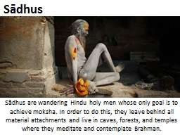 Sādhus Sādhus  are wandering Hindu holy men whose only goal is to achieve moksha. In order to do