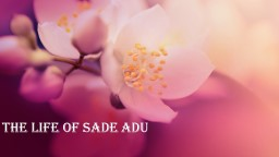 The Life of Sade  Adu Early Life
