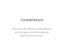 Constellations There are 88 official constellations according to the International Astronomical Uni