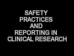 SAFETY PRACTICES AND REPORTING IN CLINICAL RESEARCH