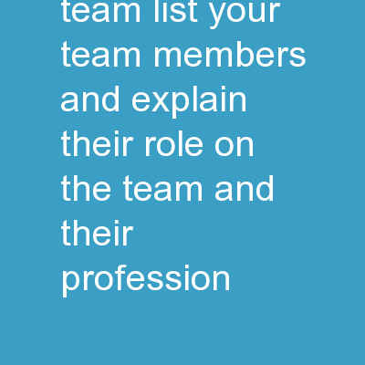 Pitch  Deck The Team List your team members and explain their role on the team and their profession