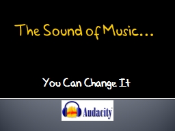 The Sound of Music…     You Can Change It